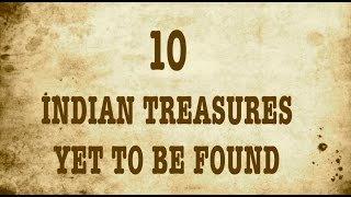 TOP 10 INDIAN TREASURES YET TO BE FOUND