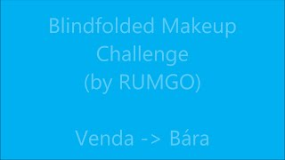 Blindfolded Makeup Challenge ...by RUMGO... Venda → Bára