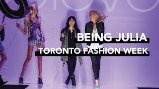Being Julia : Toronto Fashion Week