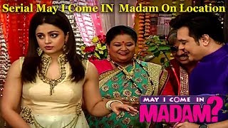 Serial May I Come In Madam On Location | Bollywood Events