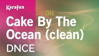 Karaoke Cake By The Ocean (Clean) - DNCE *