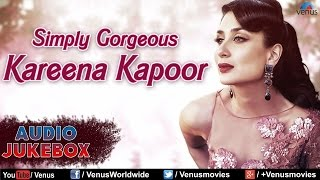Simply Gorgeous Kareena Kapoor : Bollywood Most Romantic Songs    Audio Jukebox