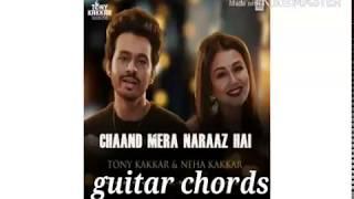 Chand Mera naraaz hai  Tony kakkar & neha kakkar   guitar chords  new bollywood song 2017 Mr. Azaad