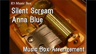 Silent Scream/Anna Blue [Music Box]