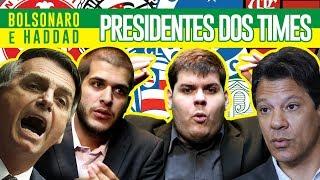 SE BOLSONARO E HADDAD FOSSEM PRESIDENTES DOS TIMES BRASILEIROS