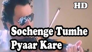 Sochenge Tumhe Pyaar Kare Ke Nahi Full Video Song HD 1080p