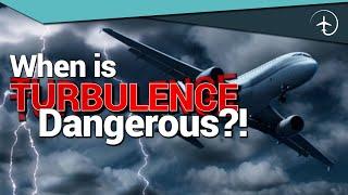 When is Turbulence DANGEROUS?!