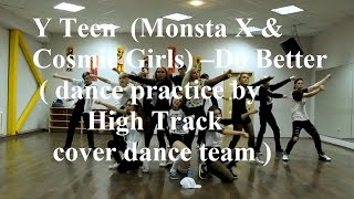Y Teen (Monsta X & Cosmic Girls)–Do Better ( dance practice by High Track cover dance team )