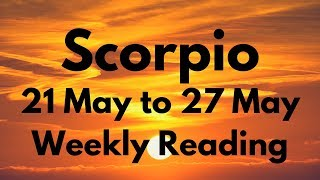 SCORPIO MAY 21-27 2018 - THIS NEEDS TO BE DONE!