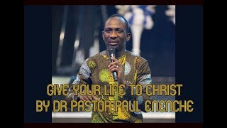 DR PASTOR PAUL ENENCHE - GIVE YOUR LIFE TO CHRIST
