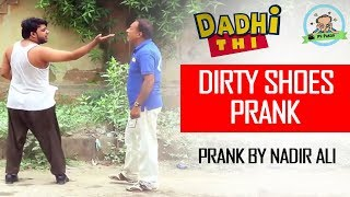 p4 pakao | Dirty Shoes Prank | By Nadir Ali P4 Pakao | Funny Movement