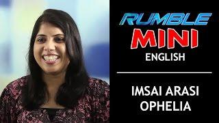 I mumble to myself and practice - RJ Imsai Arasi Ophelia - Rumble MINI.2