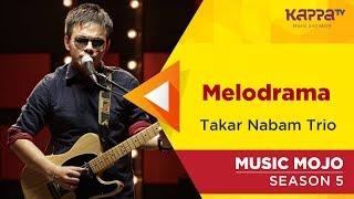 Melodrama - Takar Nabam Trio - Music Mojo Season 5 - Kappa TV