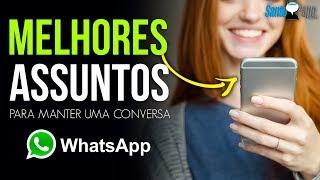 Melhores assuntos para manter uma conversa com ELA no WhatsApp