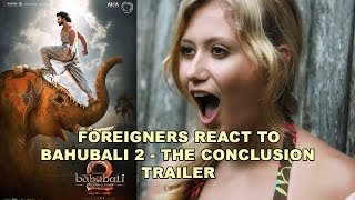 Foreigners Reaction to BAHUBALI 2 - THE CONCLUSION Trailer