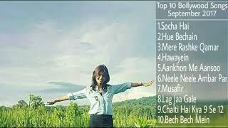 TOP 10 BOLLYWOOD SONGS OF SEPTEMBER 2017 JUKEBOX | Best & Latest Bollywood Songs September 2017 |