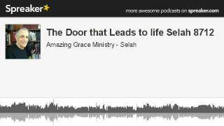 The Door that Leads to life Selah 8712 (made with Spreaker)