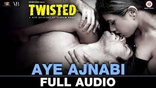 Aye Ajnabi - Full Audio | Twisted | Nia Sharma & Namit Khanna | Shilpa Surroch | Harish Sagane