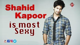 Shahid Kapoor is most sexy | Bollywood hit news