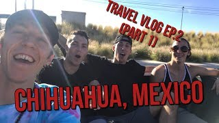 Travel Vlog | Chihuahua, Mexico | Part 1 |The Williams Fam |