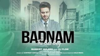 BADNAM (FULL SONG) - Mankirt Aulakh - Parmish Verma - Dj Flow - New Punjabi.mp4