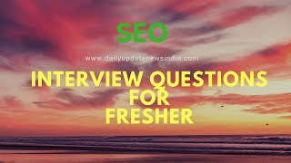 latest SEO interview questions for fresher | 2017