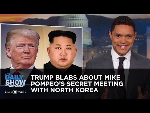 Trump Blabs About Mike Pompeo s Secret Meeting with North Korea The Daily Show