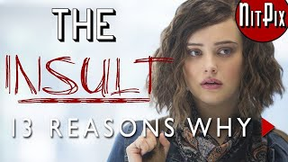 The Insult of '13 Reasons Why' - NitPix