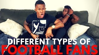 THE DIFFERENT TYPES OF FOOTBALL FANS ..