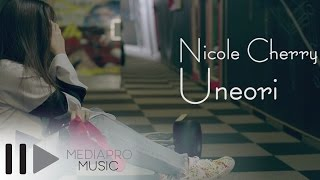 Nicole Cherry - Uneori (Official Video)