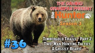 Timbergold Trails - Part 2: Two-Man Hunting Tactics & Grizzly Bears! | The Hunter Classic