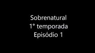 Sobrenatural 1° Temporada - Episódio 1 completo
