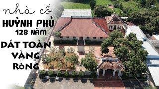 Nhà Cổ Huỳnh Phủ, Thạnh Phú 128 Năm Dát Vàng Rồng Xa Xỉ