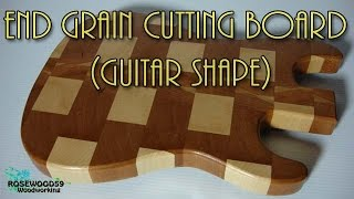 How To Make A End Grain Cutting Board Guitar Shape