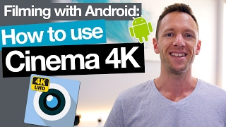 Cinema 4K App Tutorial - Filming with Android Camera Apps!