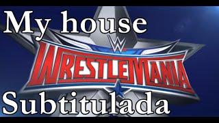 WrestleMania 32 Canción Subtitulada 'My house' + WM Promos