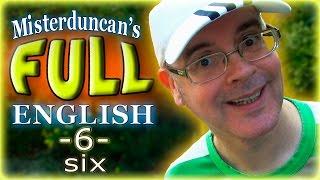 Misterduncan's FULL ENGLISH - 6 - SIX