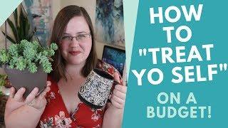 """How to """"TREAT YO SELF"""" on a Budget"""