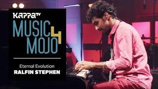 Eternal Evolution - Ralfin Stephen - Music Mojo Season 4 - KappaTV