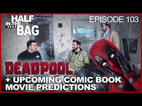 Half in the Bag Episode 103 Deadpool and Comic Book Movie Predictions
