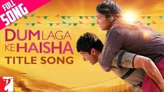 Dum Laga Ke Haisha - Full Title Song | Ayushmann Khurrana | Bhumi Pednekar