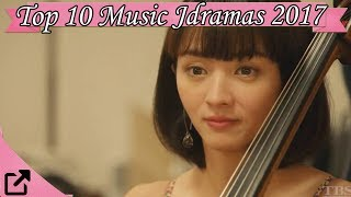 Top 10 Music Jdramas 2017 (All The Time)