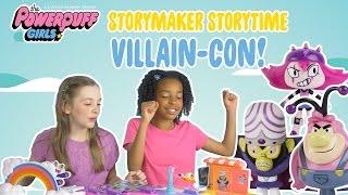 TOY TUESDAYS | Storymaker Playsets Storytime: Villain-Con! | Powerpuff Girls