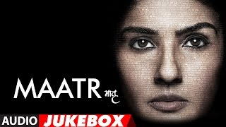 Maatr  Movie Full Album (Audio Jukebox) | Raveena Tandon | Ashtar Sayed | T-Series