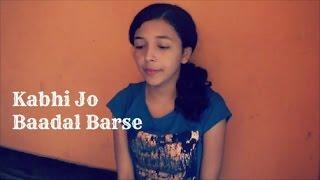 Kabhi jo badal barse (cover) - Shreya
