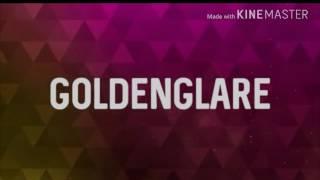 Goldenglare's intro