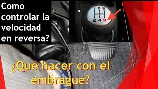 EL SECRETO DEL EMBRAGUE EN REVERSA - COMO DAR REVERSA.