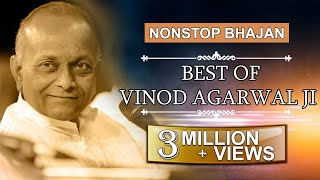 Shri Vinod Ji Agarwal  Non Stop Bhajan  Part - 7