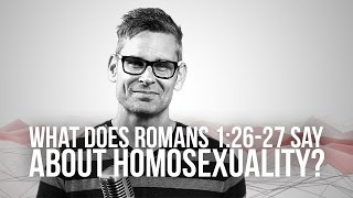 747. What Does Romans 1:26-27 Say About Homosexuality?