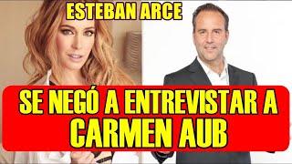 CARMEN AUB lamenta que ESTEBAN ARCE NO haya querido ENTREVISTARLA